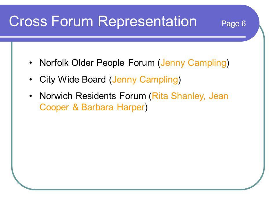 Cross Forum Representation Page 6 Norfolk Older People Forum (Jenny Campling) City Wide Board (Jenny Campling) Norwich Residents Forum (Rita Shanley, Jean Cooper & Barbara Harper)