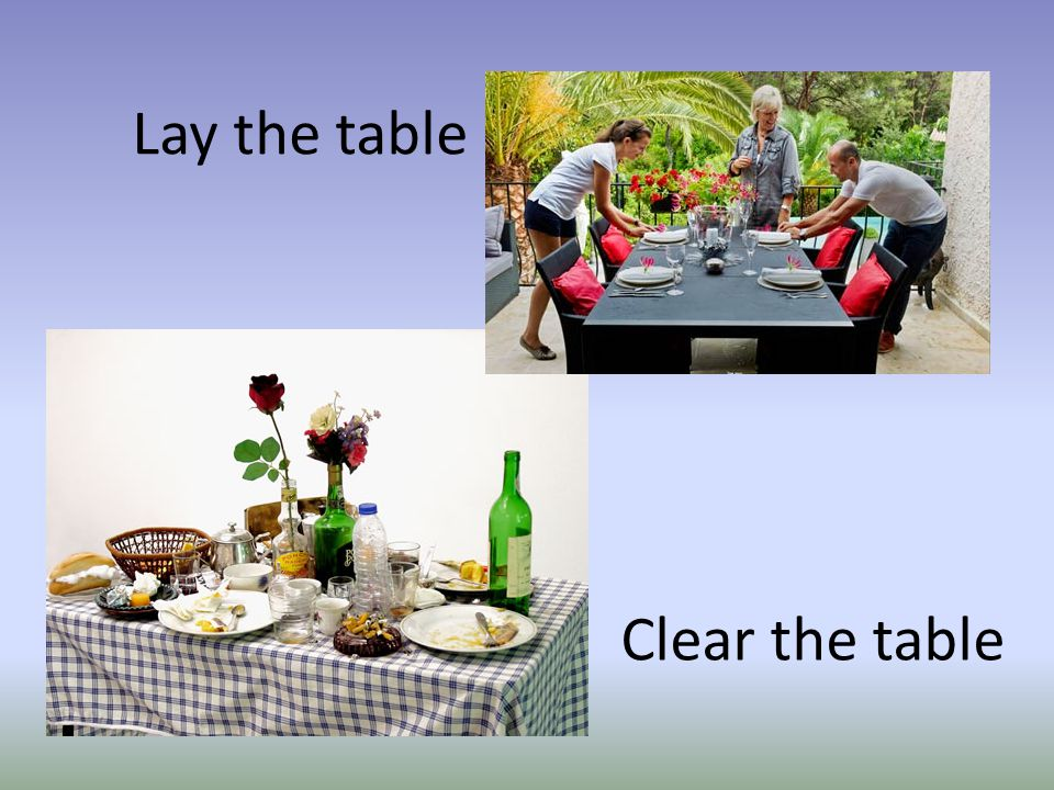 Lay the table Clear the table