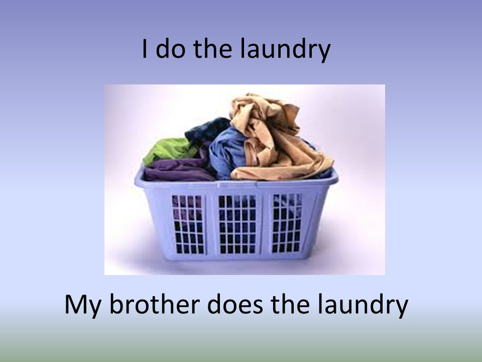 I do the laundry My brother does the laundry