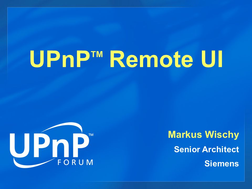 UPnP™ Remote UI Example user scenarios A home PC remotely displaying application user interfaces on the living room television.