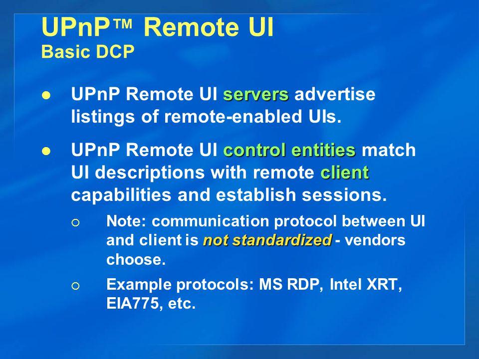 UPnP ™ Remote UI Basic DCP servers UPnP Remote UI servers advertise listings of remote-enabled UIs.