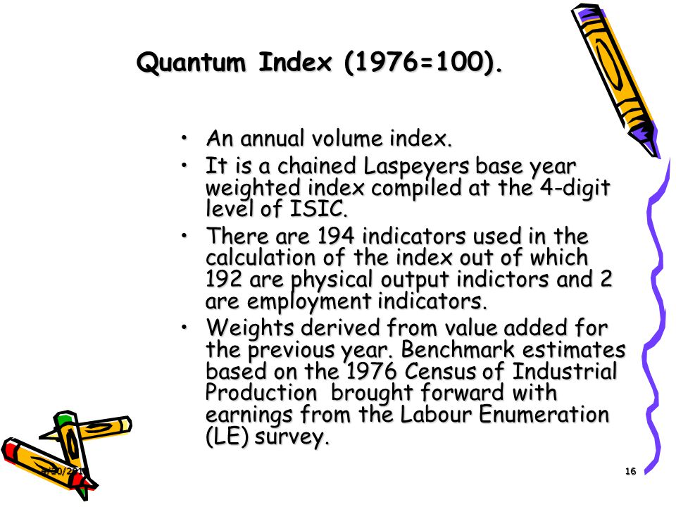 4/30/201516 Quantum Index (1976=100). An annual volume index.An annual volume index. It is a chained Laspeyers base year weighted index compiled at th
