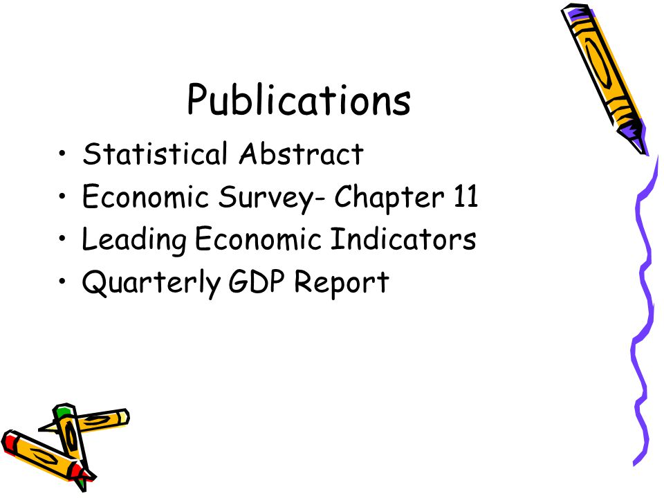 Publications Statistical Abstract Economic Survey- Chapter 11 Leading Economic Indicators Quarterly GDP Report
