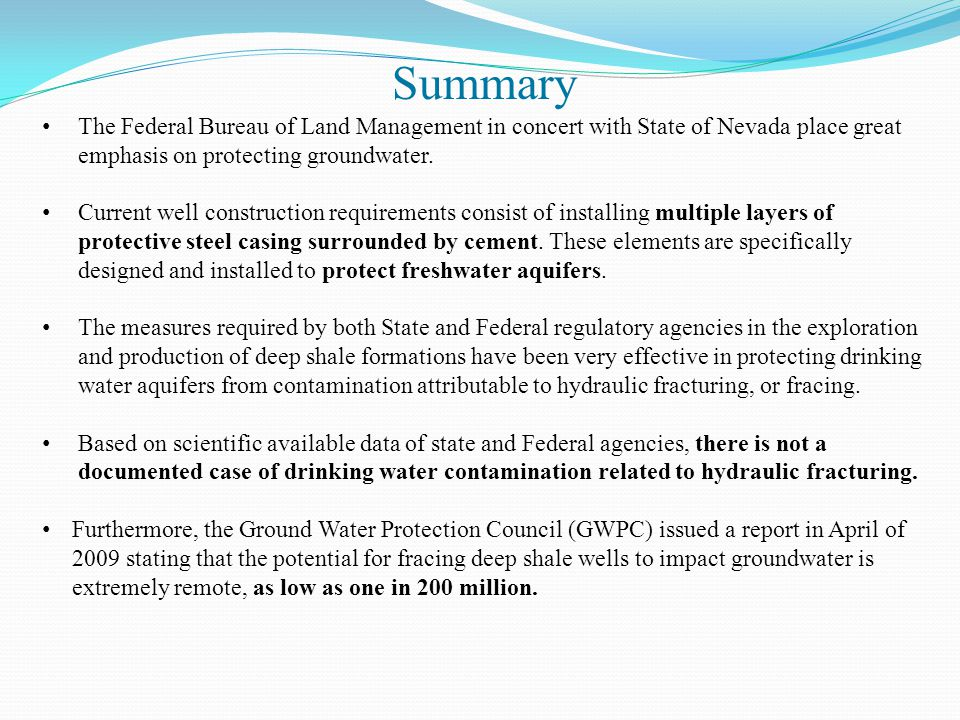Summary The Federal Bureau of Land Management in concert with State of Nevada place great emphasis on protecting groundwater. Current well constructio