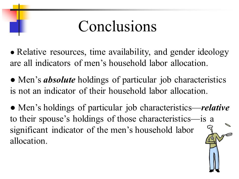 Conclusions ● Relative resources, time availability, and gender ideology are all indicators of men's household labor allocation.