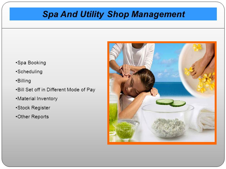 Spa Booking Scheduling Billing Bill Set off in Different Mode of Pay Material Inventory Stock Register Other Reports Spa And Utility Shop Management