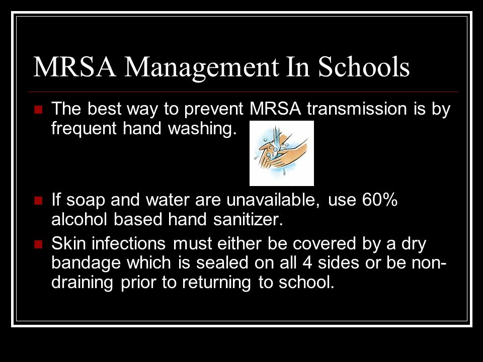 MRSA Management In Schools The best way to prevent MRSA transmission is by frequent hand washing.
