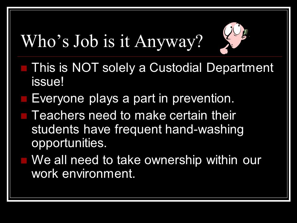 Who's Job is it Anyway. This is NOT solely a Custodial Department issue.