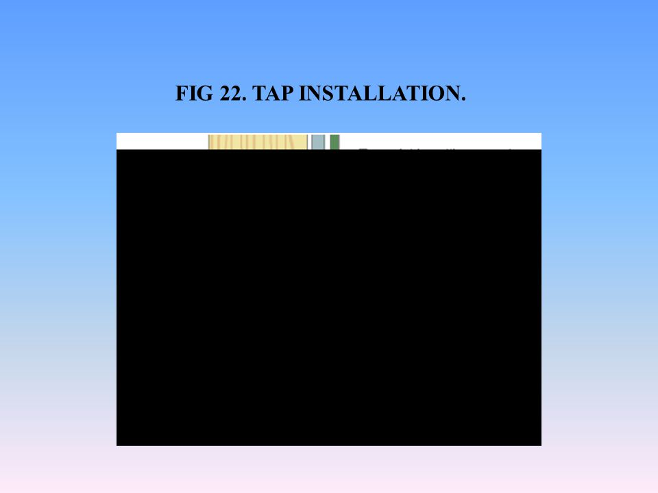 FIG 22. TAP INSTALLATION.
