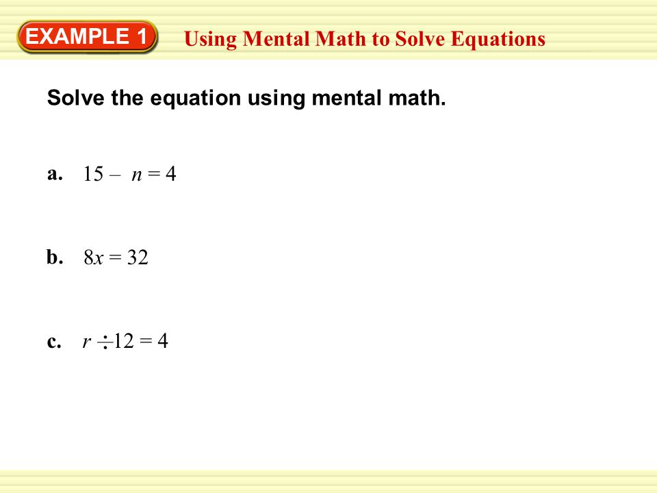 EXAMPLE 1 Using Mental Math to Solve Equations a. 15 – n = 4 b.