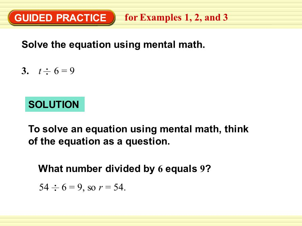GUIDED PRACTICE for Examples 1, 2, and 3 What number divided by 6 equals 9 .