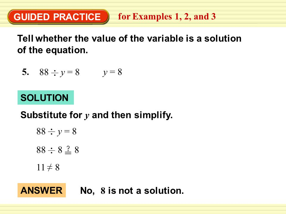 GUIDED PRACTICE for Examples 1, 2, and 3 SOLUTION Tell whether the value of the variable is a solution of the equation.