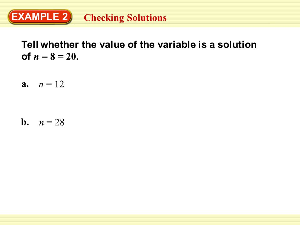 EXAMPLE 2 Checking Solutions a. n = 12 b.