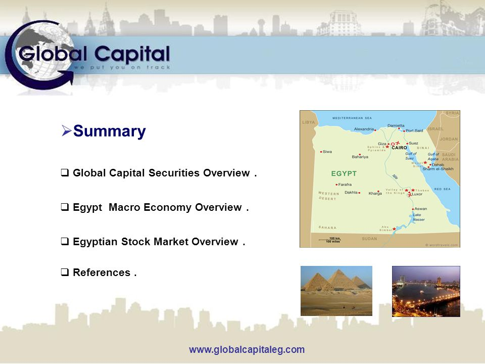  Summary  Global Capital Securities Overview.  Egypt Macro Economy Overview.