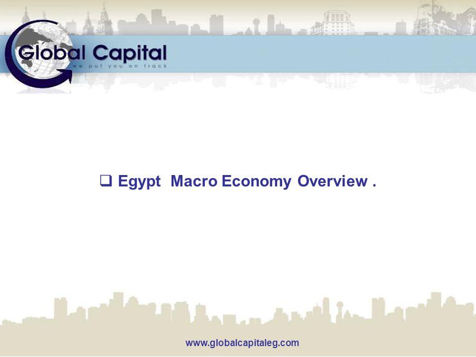 www.globalcapitaleg.com  Egypt Macro Economy Overview.