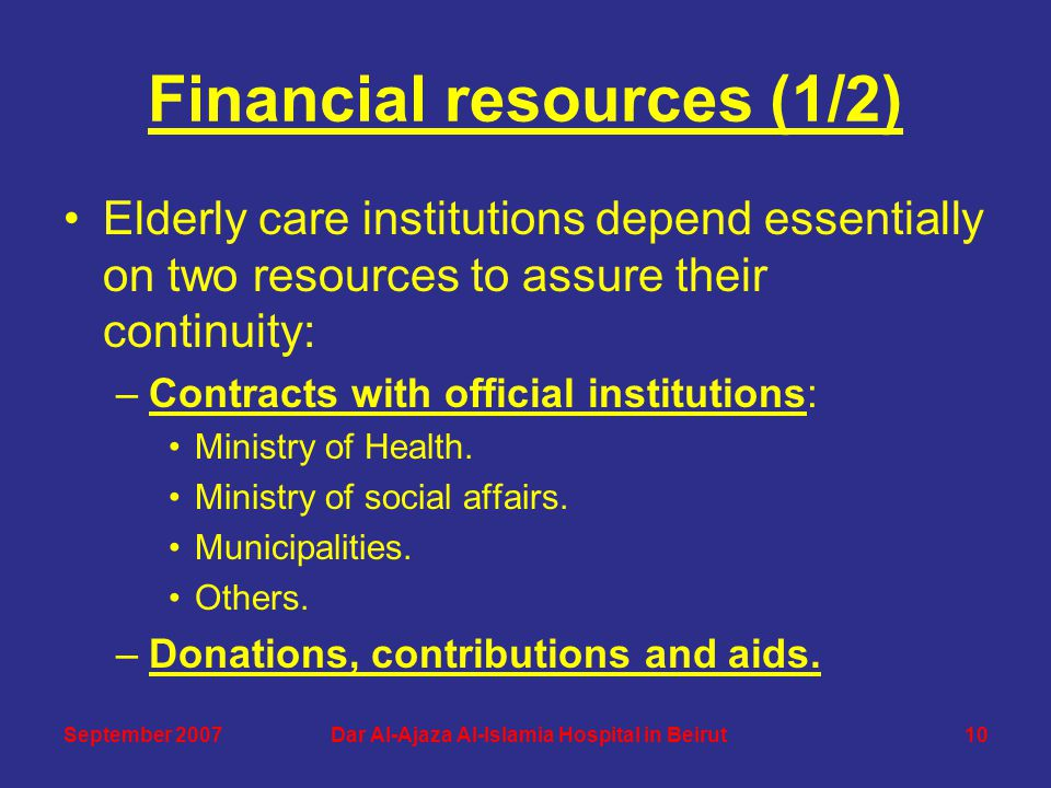 Financial resources (1/2) Elderly care institutions depend essentially on two resources to assure their continuity: –Contracts with official institutions: Ministry of Health.