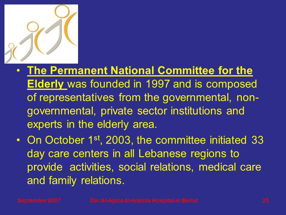 The Permanent National Committee for the Elderly was founded in 1997 and is composed of representatives from the governmental, non- governmental, private sector institutions and experts in the elderly area.