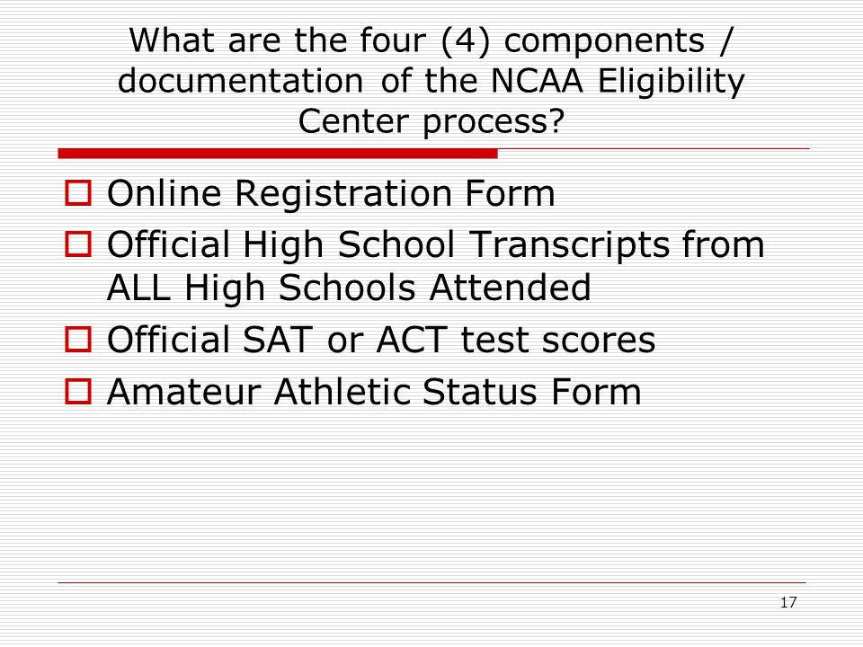 17 What are the four (4) components / documentation of the NCAA Eligibility Center process.