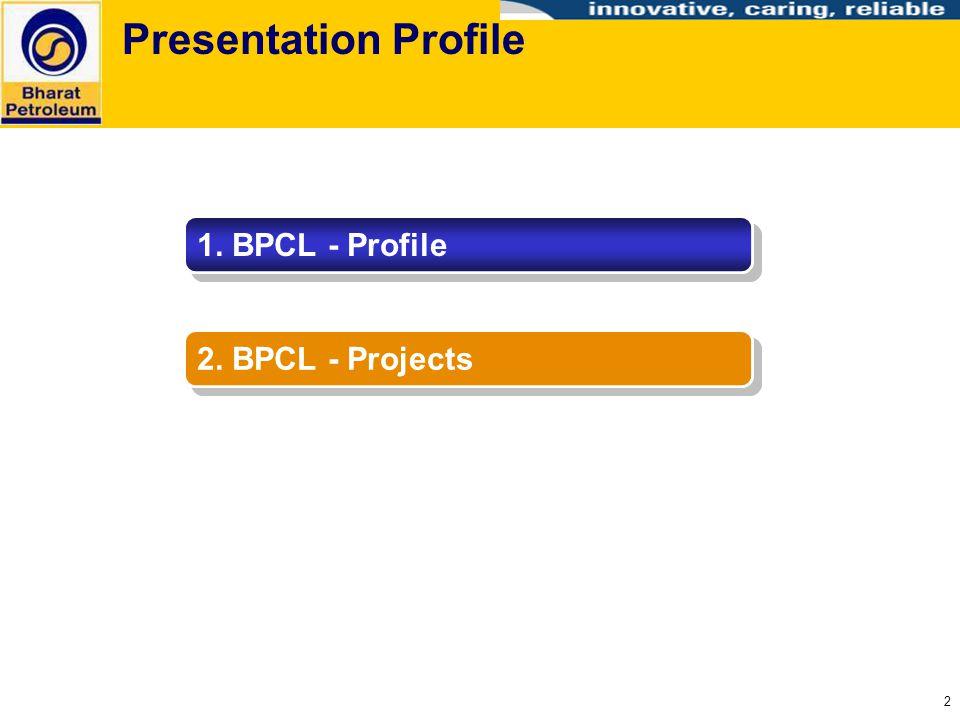 2 Presentation Profile 1. BPCL - Profile 2. BPCL - Projects