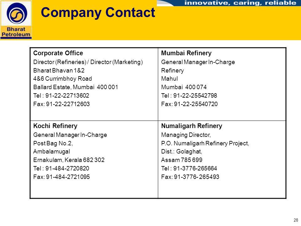 28 Company Contact Corporate Office Director (Refineries) / Director (Marketing) Bharat Bhavan 1&2 4&6 Currimbhoy Road Ballard Estate, Mumbai 400 001