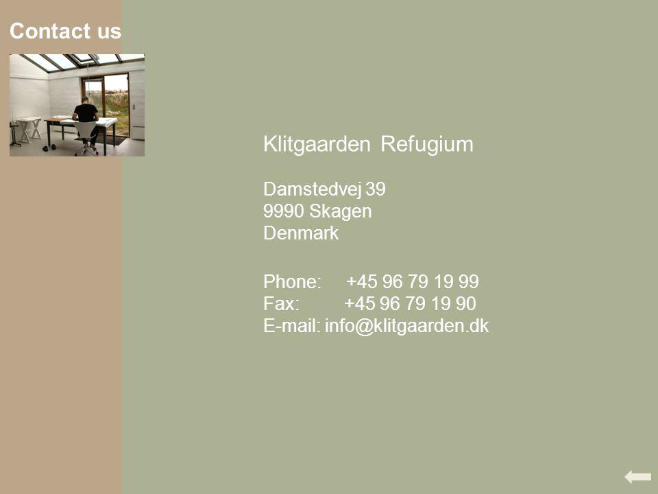 Contact us Klitgaarden Refugium Damstedvej 39 9990 Skagen Denmark Phone: +45 96 79 19 99 Fax: +45 96 79 19 90 E-mail: info@klitgaarden.dk