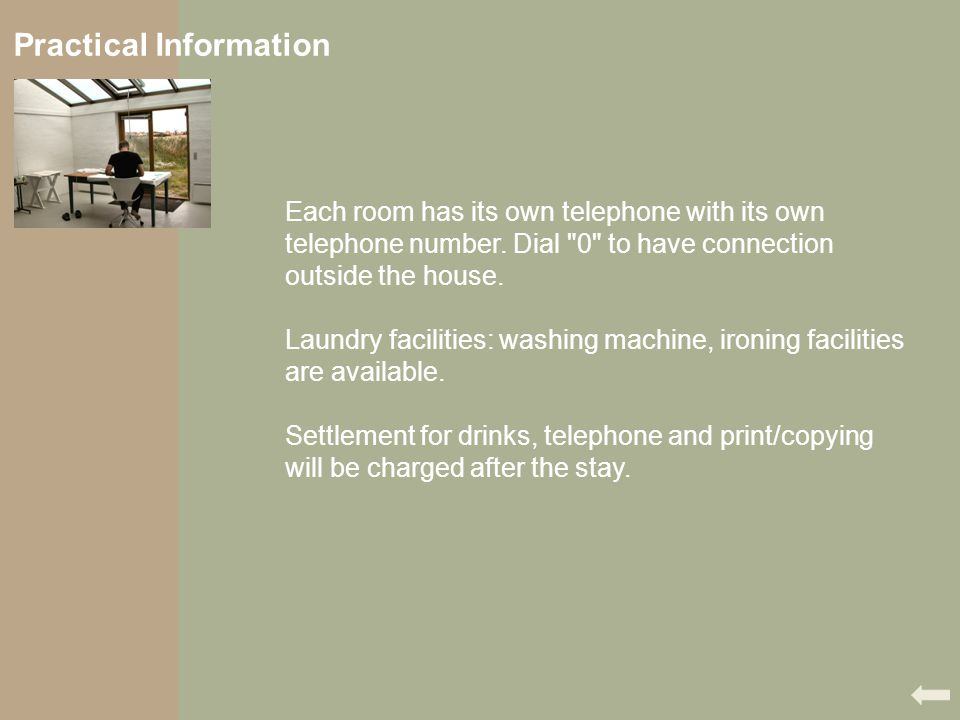 Practical Information Each room has its own telephone with its own telephone number. Dial