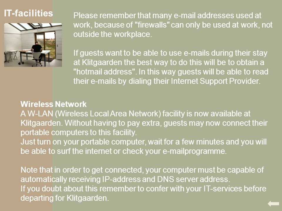 IT-facilities Please remember that many e-mail addresses used at work, because of firewalls can only be used at work, not outside the workplace.