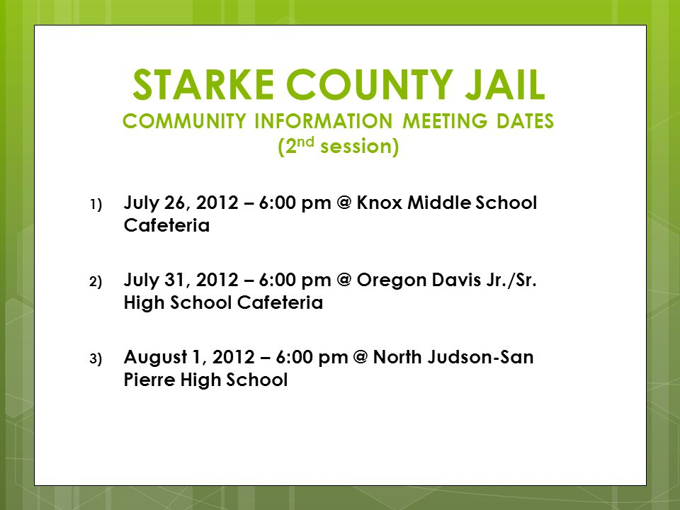 1) July 26, 2012 – 6:00 pm @ Knox Middle School Cafeteria 2) July 31, 2012 – 6:00 pm @ Oregon Davis Jr./Sr. High School Cafeteria 3) August 1, 2012 –