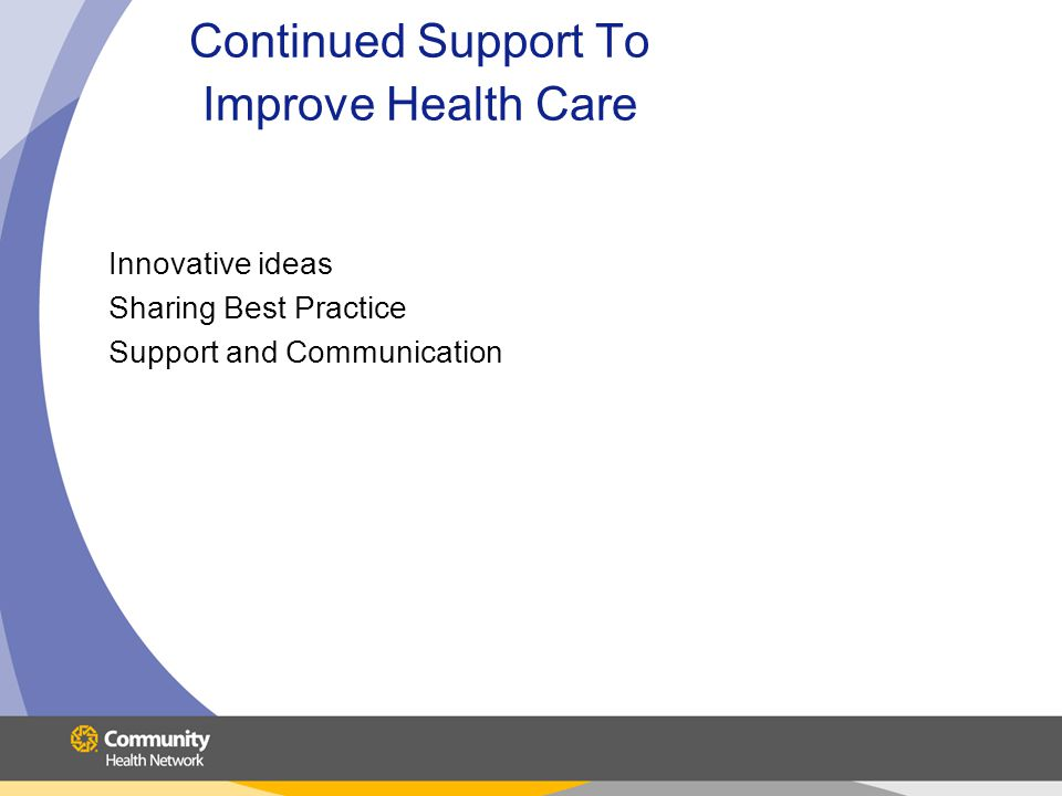 Continued Support To Improve Health Care Innovative ideas Sharing Best Practice Support and Communication