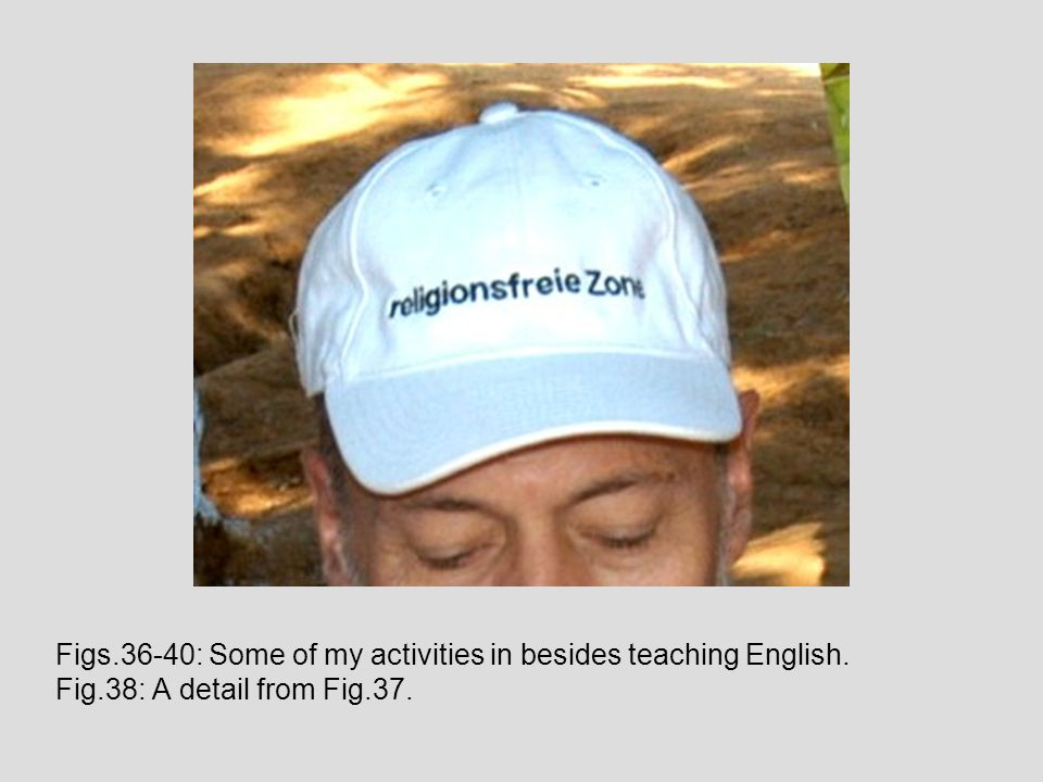 Figs.36-40: Some of my activities in besides teaching English. Fig.38: A detail from Fig.37.