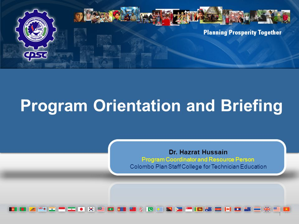 Program Orientation and Briefing Dr. Hazrat Hussain Program Coordinator and Resource Person Colombo Plan Staff College for Technician Education 1