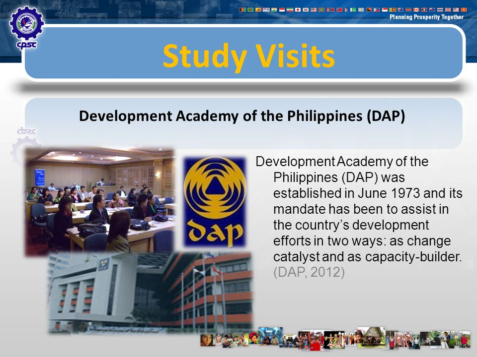 Study Visits Development Academy of the Philippines (DAP) Development Academy of the Philippines (DAP) was established in June 1973 and its mandate has been to assist in the country's development efforts in two ways: as change catalyst and as capacity-builder.