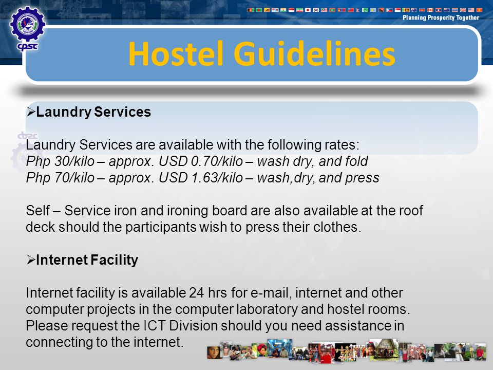 Hostel Guidelines  Laundry Services Laundry Services are available with the following rates: Php 30/kilo – approx.