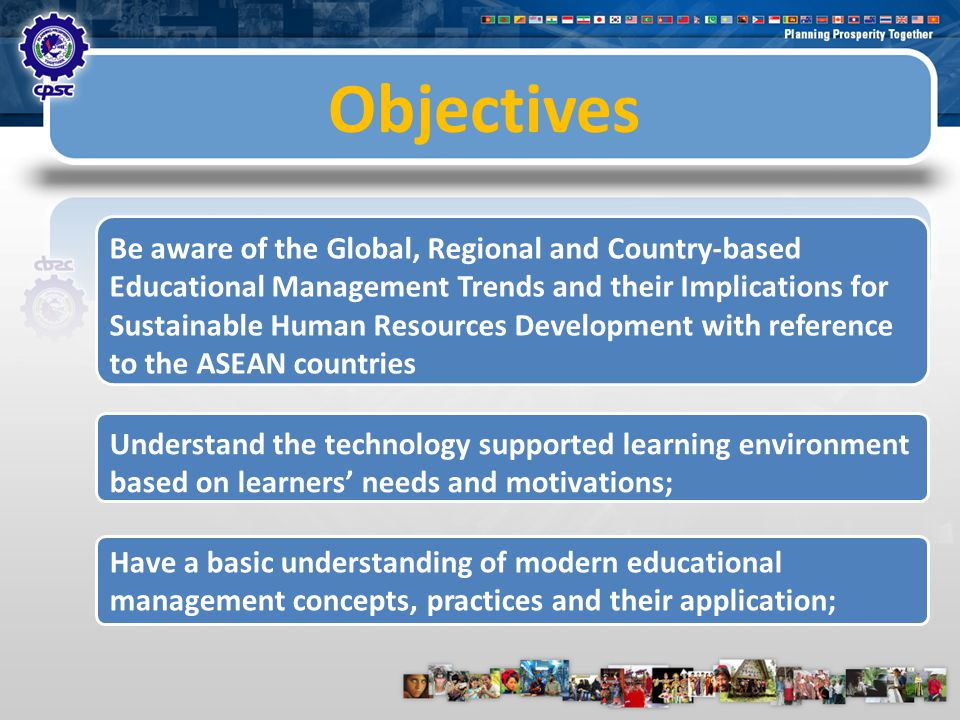 Objectives Be able to identify issues and goals of managing change and improving organizational adaptability by leading change through organizational development strategies; Appreciate and understand the process, procedure and requirements for establishing Quality Management System in educational institutions with reference to ASEAN regions.