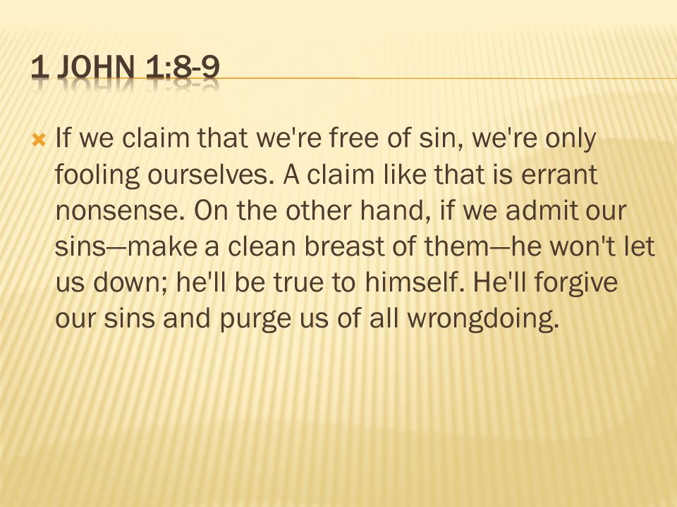  If we claim that we re free of sin, we re only fooling ourselves.
