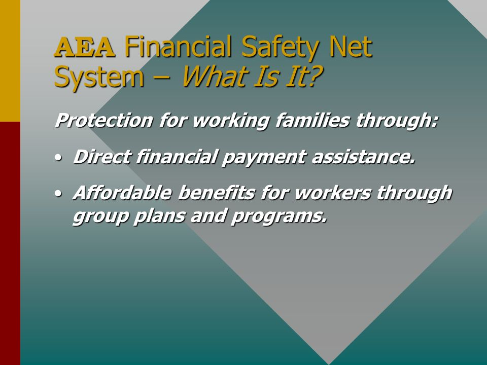 The Purpose of AEA Provide financial benefits for uninsured small employers, their employees, dependents & designated beneficiaries.Provide financial benefits for uninsured small employers, their employees, dependents & designated beneficiaries.