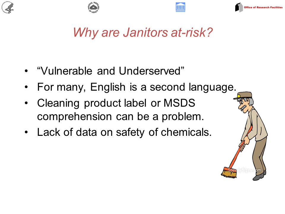 Why are Janitors at-risk. Vulnerable and Underserved For many, English is a second language.
