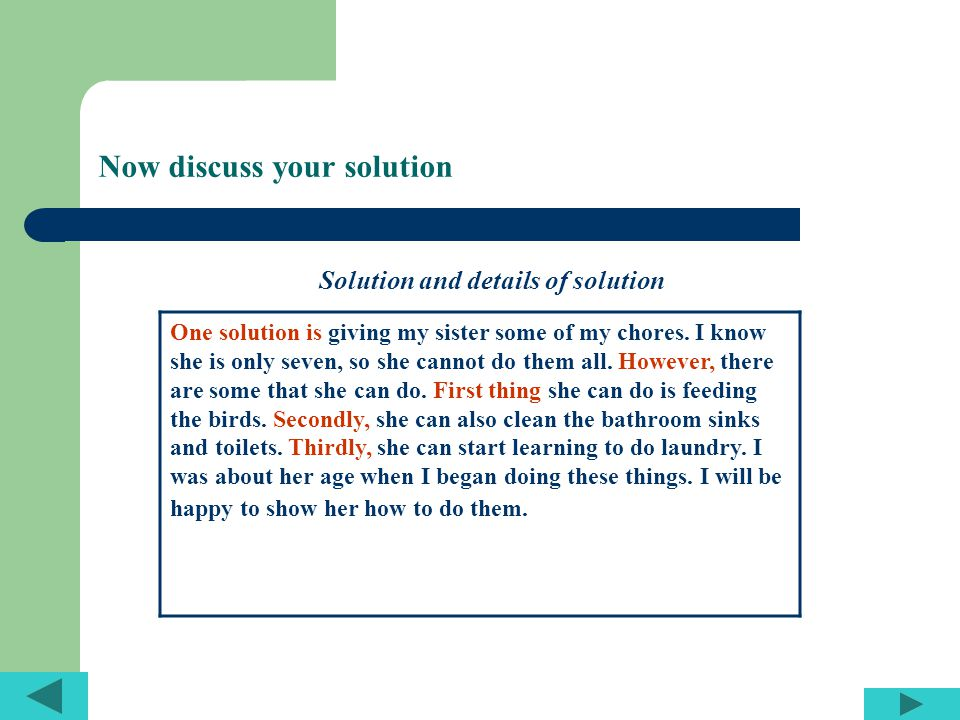 Now discuss your solution Solution and details of solution One solution is giving my sister some of my chores.