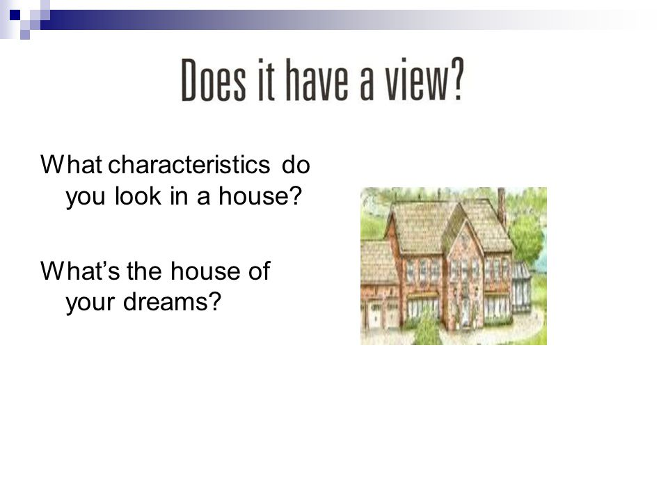 What characteristics do you look in a house? What's the house of your dreams?