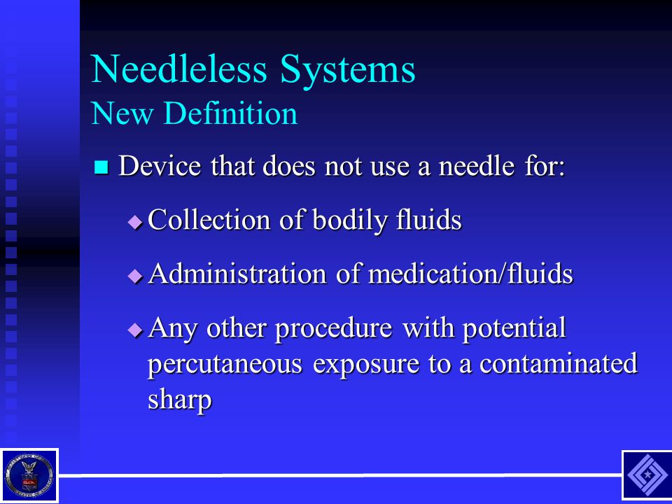 Needleless Systems New Definition Device that does not use a needle for: Device that does not use a needle for:  Collection of bodily fluids  Admini