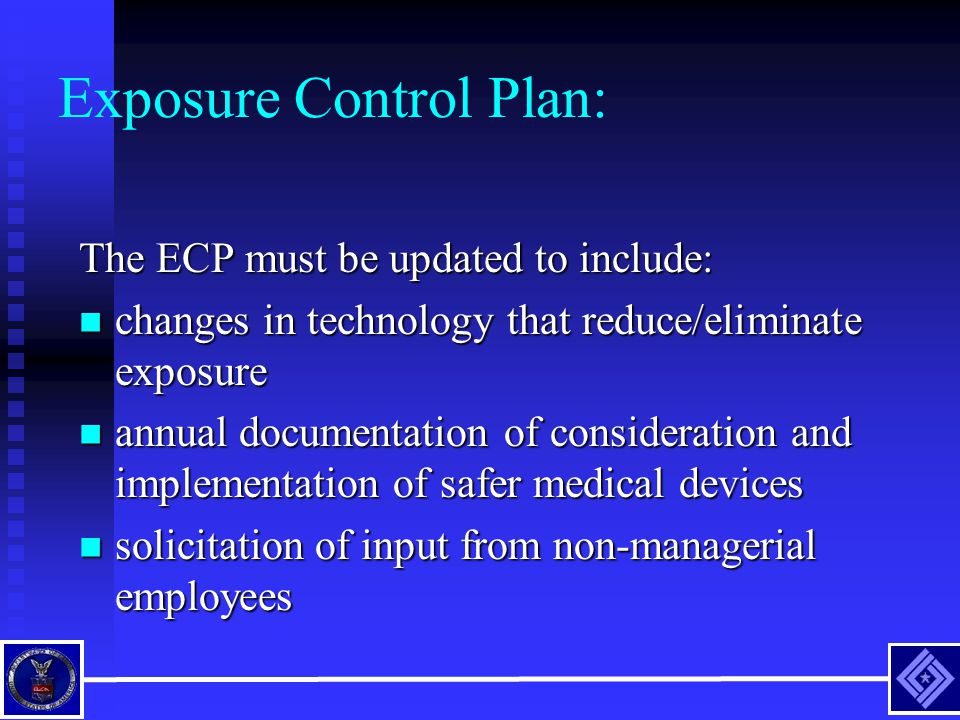 Exposure Control Plan: The ECP must be updated to include: changes in technology that reduce/eliminate exposure changes in technology that reduce/elim