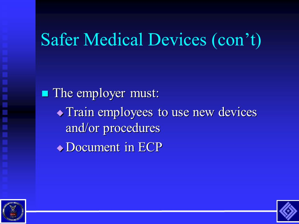 Safer Medical Devices (con't) The employer must: The employer must:  Train employees to use new devices and/or procedures  Document in ECP