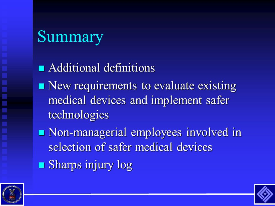 Summary Additional definitions Additional definitions New requirements to evaluate existing medical devices and implement safer technologies New requi