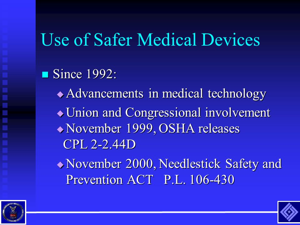 Use of Safer Medical Devices Since 1992: Since 1992:  Advancements in medical technology  Union and Congressional involvement  November 1999, OSHA