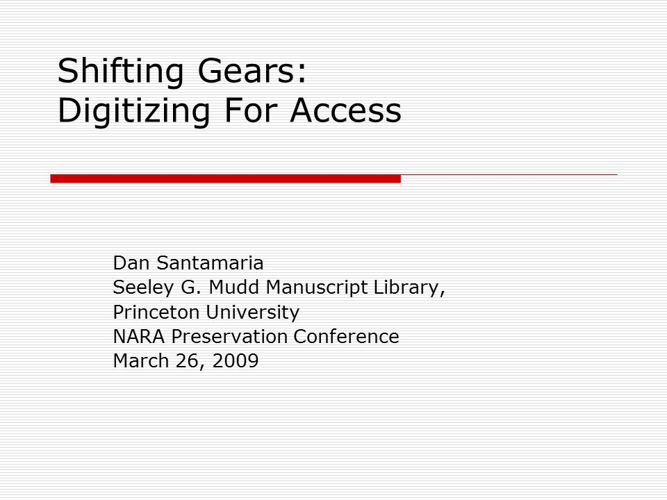 Shifting Gears: Digitizing For Access Dan Santamaria Seeley G.