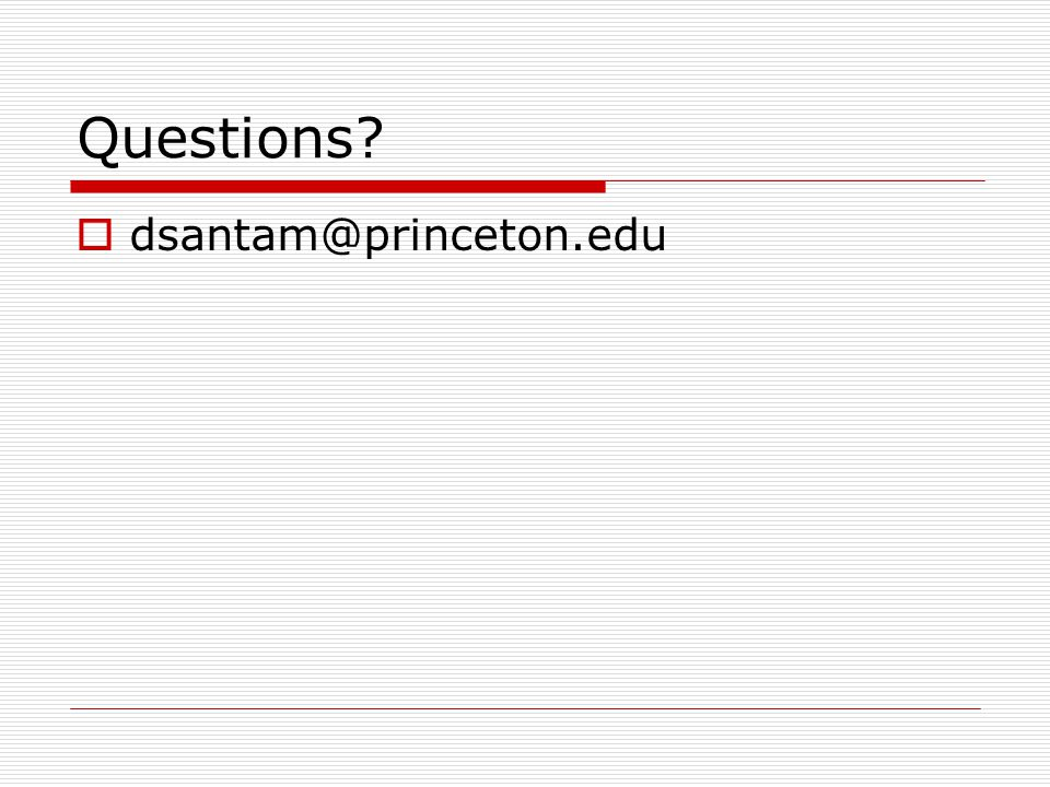 Questions  dsantam@princeton.edu