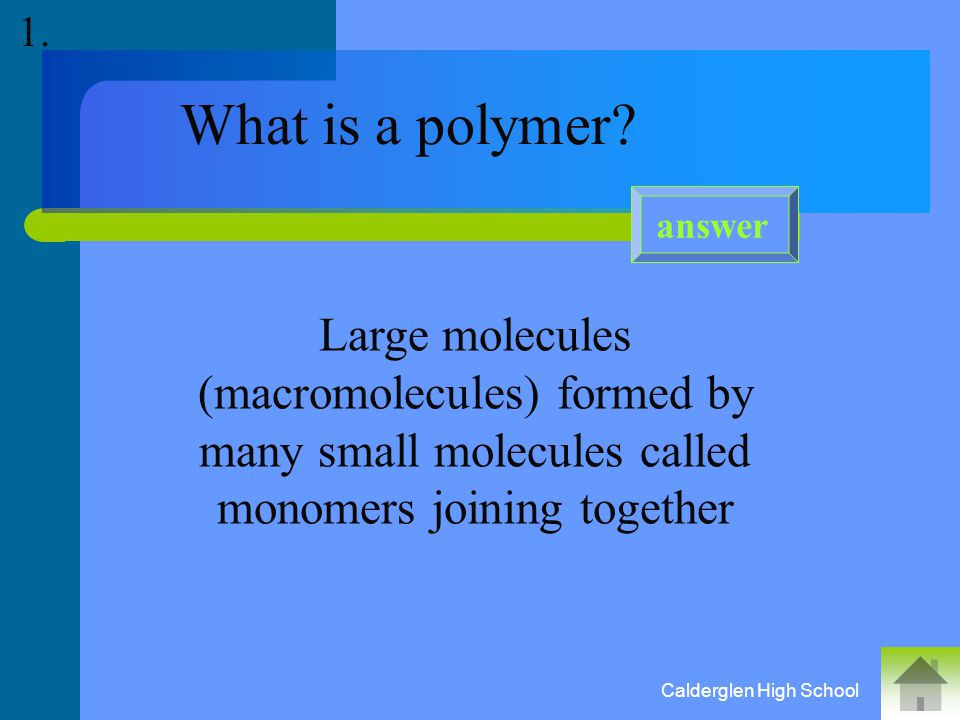 Calderglen High School How are the small unsaturated molecules used to make addition polymers obtained from crude oil.
