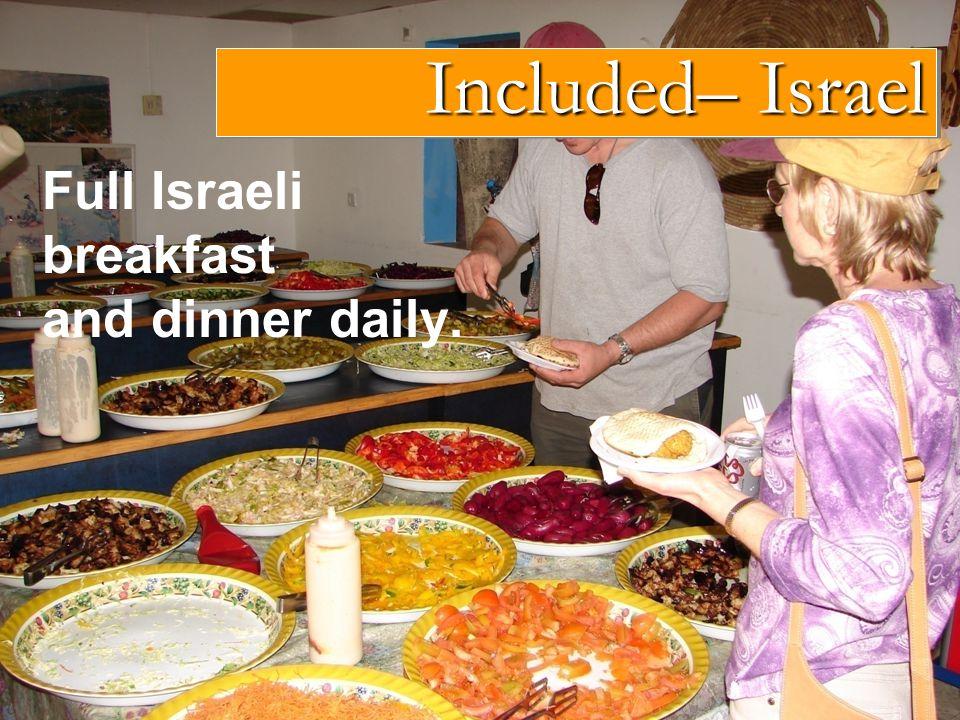 Full Israeli breakfast and dinner daily. Included– Israel