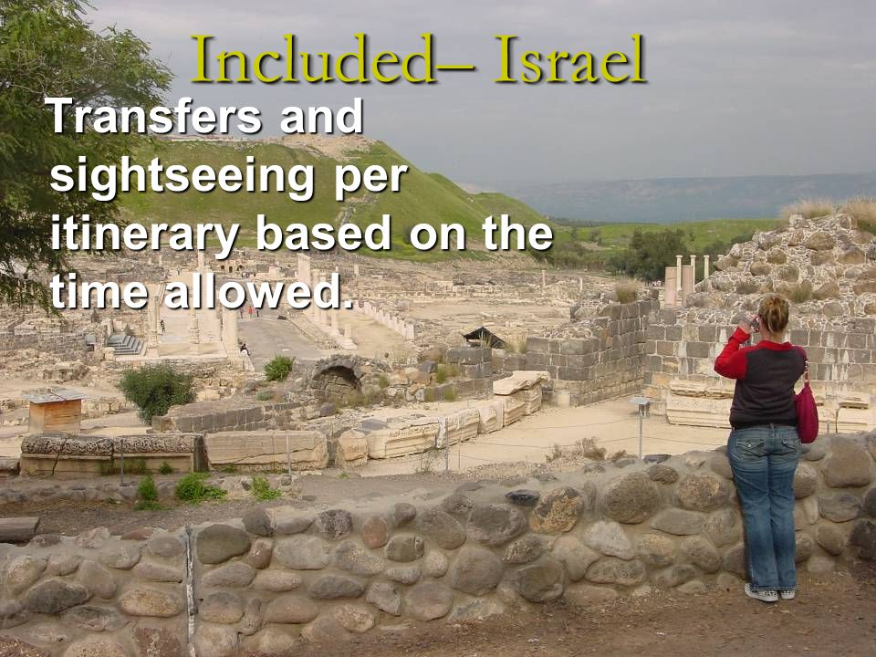 Transfers and sightseeing per itinerary based on the time allowed. Included– Israel