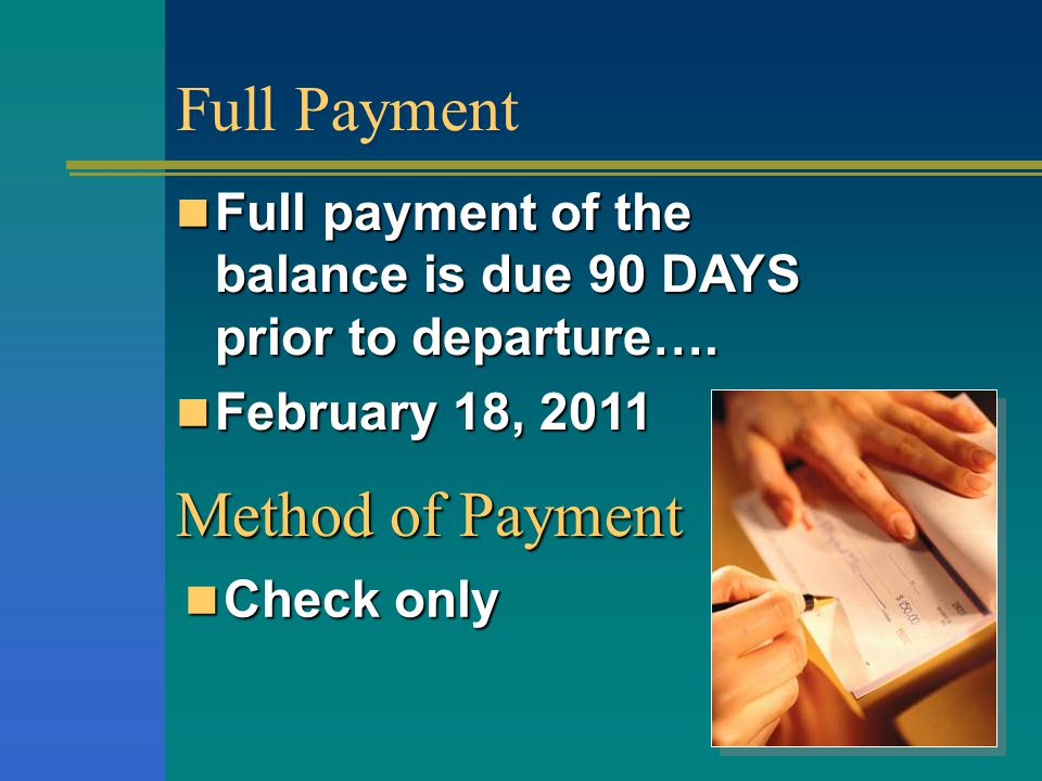 Full Payment Check only Check only Full payment of the balance is due 90 DAYS prior to departure….